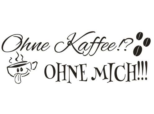 x615 wandtattoo spruch ohne kaffee ohne mich. Black Bedroom Furniture Sets. Home Design Ideas
