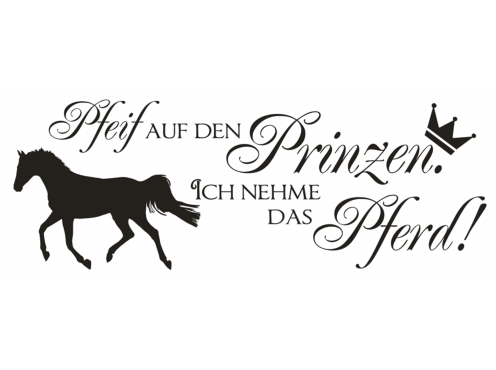 wandtattoo spruch pfeif auf prinzen pferd sticker. Black Bedroom Furniture Sets. Home Design Ideas